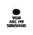 you are my sunshine hand drawn style typography vector image