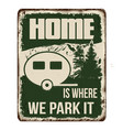 home is where we park it vintage rusty metal sign vector image