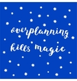 Overplanning kills magic Brush lettering vector image