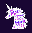 unicorn head silhouette with make your own magic vector image vector image
