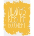 Decorative Always Kiss Me Goodnight Card