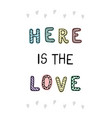 here is love - fun hand drawn nursery poster with vector image vector image