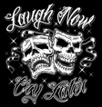 Comedy tragedy Laugh now Cry later skull masks vector image vector image