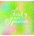 Motivation quote Find your passion Hand drawn vector image vector image