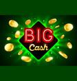 big cash bright casino banner with big cash vector image vector image