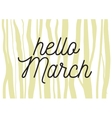 Hello march inscription Greeting card with vector image