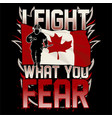 i fight what you fear - canadian firefighter vector image vector image