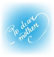 for dear mother hand-written calligraphy wishes by vector image