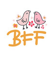 twi birds- best friends forever funny quote - bff vector image vector image