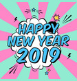 colorful poster happy new year 2019 in pop art vector image vector image