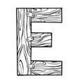 wooden letter e engraving vector image