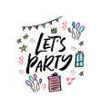 lets party cartoon hand drawn lettering vector image vector image