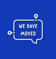 we have moved on white bubble vector image vector image