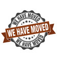 we have moved stamp sign seal vector image vector image