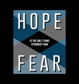 slogan hope is only thing stronger than fear vector image vector image