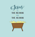 hand lettering jesus is the reason for season with vector image vector image