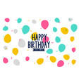 happy birthday colorful balloons pattern vector image