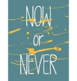 Decorative Poster Now or Never vector image vector image