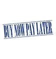buy now pay later blue grunge vintage stamp vector image vector image