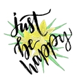 hand lettering Just be Happy vector image vector image