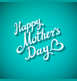 Happy Mothers Day freehand lettering vector image vector image