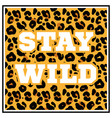 stay wild print with leopard skin vector image