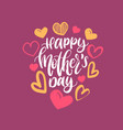 happy mothers day hand lettering vector image vector image