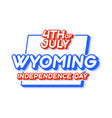 wyoming state 4th july independence day with vector image vector image