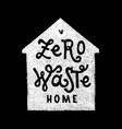 zero waste home hadwritten lettering vector image vector image