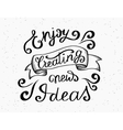 Enjoy creating new ideas handwritten design vector image vector image