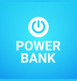 power bank button on blue background concept of vector image vector image