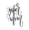 super mom - hand lettering inscription text vector image