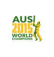 Australia AUS Cricket 2015 World Champions vector image vector image