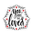 you are so loved hand lettering vector image vector image