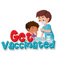 get vaccinated for coronavirus sign vector image vector image