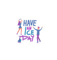 quote have an ice day vector image vector image