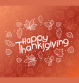 happy thanksgiving greeting card with handdrawn vector image vector image