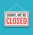 sorry we are closed sign on door store business vector image