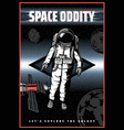 space oddity galaxy astronaut planets satellites vector image vector image