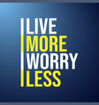 live more worry less life quote with modern vector image vector image