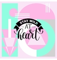 Stay wild at heart handwritten lettering positive vector image vector image
