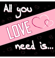 All you need is love black 2 vector image