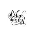 believe you can - hand lettering positive quote vector image vector image