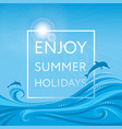 enjoy summer holidays - banner poster vector image vector image
