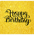 happy birthday lettering over gold glitter vector image