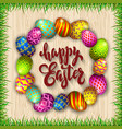 multi colored easter eggs and grass on a wood vector image vector image