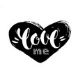 handwritten lettering love me inside a drawn black vector image vector image