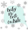 Christmas calligraphy Baby it s cold outside Hand vector image vector image