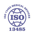 iso 13485 stamp sign - medical devices quality vector image vector image
