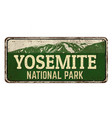 yosemite national park vintage rusty metal sign vector image vector image